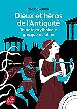 Dieux et héros de l'Antiquité - Toute la mythologie grecque et latine d'Odile Gandon