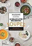 Le grand livre des bonnes soupes - 200 recettes pour toutes les saisons