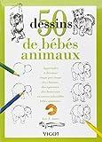 50 Dessins de bébés animaux - Apprendre à dessiner étape par étape des chatons, des agneaux, des lionceaux et autres adorables bébés animaux