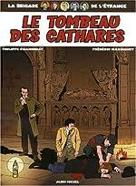 La Brigade de l'étrange, Tome 4 - Le Tombeau des cathares de Philippe Chanoinat