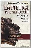 La pietra per gli occhi. Venetia 1106 d. C.