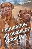 L'EDUCATION DU DOGUE DE BORDEAUX: Toutes les astuces pour un Dogue de Bordeaux bien éduqué