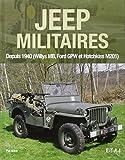 Jeep militaires depuis 1940 (Willys MB, Ford GPW et Hotchkiss M201) Histoire, développement, production et rôles du véhicule tactique 1/4 de tonne 4X4 de l'armée américaine