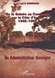 De la guinee au cameroun par la cote d'ivoire 1946-1962 - Un administrateur temoigne