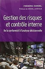 Gestion des risques et contrôle interne - De la conformité à l'analyse décisionnelle de Frédéric Cordel