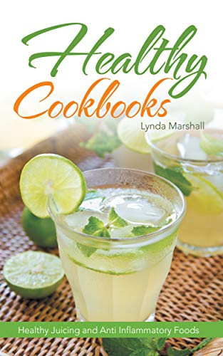 Healthy Cookbooks: Healthy Juicing and Anti Inflammatory Foods