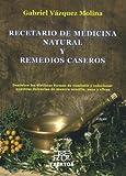 Recetario de medicina natural y remedios caseros: Descubre las distintas formas...