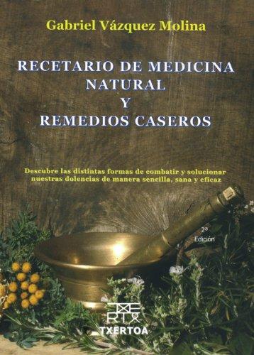 Recetario de medicina natural y remedios caseros: Descubre las distintas formas de combatir y solucionar nuestra dolencias de manera sencilla, sana y eficaz: 1 (Sokoa)