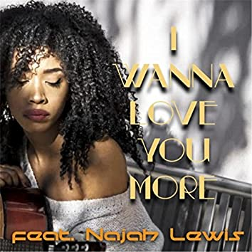 I Wanna Love You More (feat. Najah Lewis)