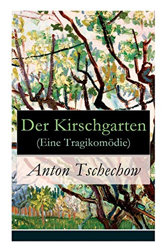 Der Kirschgarten (Eine Tragikomödie): Eine gesellschaftskritische Komödie in vier Akten