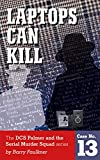 LAPTOPS CAN KILL: Book 13 in the DCS Palmer and the Met's Serial Murder Squad series. (DCS Palmer and the Serial Murder Squad 15) (English Edition)