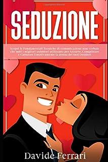 SEDUZIONE: Scopri le Fondamentali Tecniche di comunicazione non verbale che tutti i migliori seduttori utilizzano per Attr...