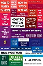 How to Watch TV News: Revised Edition by Neil Postman Steve Powers(2008-06-24)