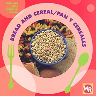 Bread and Cereal/ Pan Y Cereales (Find Out About Food/ Conoce La Comida) (Spanish and English Edition)