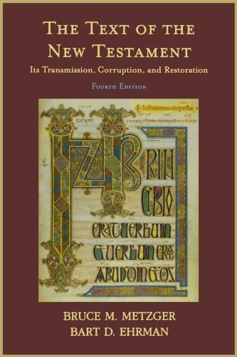 Compare Textbook Prices for The Text of the New Testament: Its Transmission, Corruption, and Restoration 4 Edition ISBN 9780195161229 by Metzger, Bruce M.,Ehrman, Bart D.