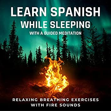 Learn Spanish While Sleeping With a Guided Meditation: Relaxing Breathing Exercises With Fire Sounds