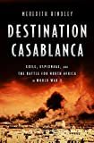 world war 2 africa - Destination Casablanca: Exile, Espionage, and the Battle for North Africa in World War II