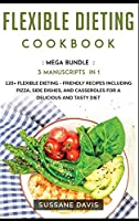 Flexible Dieting Cookbook: MEGA BUNDLE - 3 Manuscripts in 1 - 120+ Flexible Dieting - friendly recipes including pizza, side dishes, and casseroles for a delicious and tasty diet