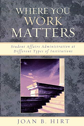 Where You Work Matters: Student Affairs Administration at Different Types of Institutions (American College Personnel As