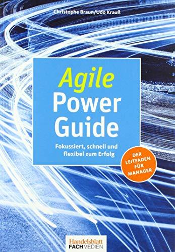 Agile Power Guide: Fokussiert, schnell und flexibel zum Erfolg