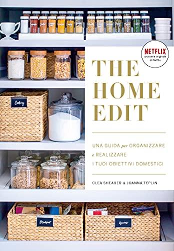 The home edit. Una guida per organizzare e realizzare i tuoi obiettivi domestici