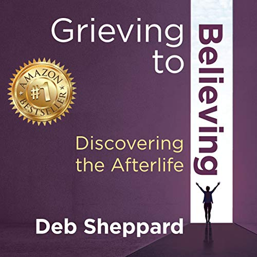 Grieving to Believing - Discovering the Afterlife audiobook cover art