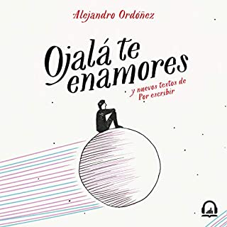 Ojalá te enamores [I Hope You Fall in Love]     Y nuevos textos de por escribir              By:                                                                                                                                 Alejandro Ordóñez                               Narrated by:                                                                                                                                 Alejandro Ordóñez                      Length: 2 hrs and 3 mins     4 ratings     Overall 5.0
