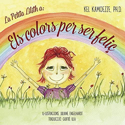 La Petita Lilith a: Els Colors Per Ser Feliç (Caminhos Para Ser Feliz) (Catalan Edition)