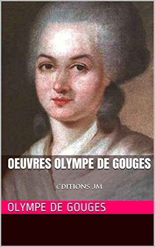 Oeuvres Olympe de Gouges: EDITIONS JM (French Edition)