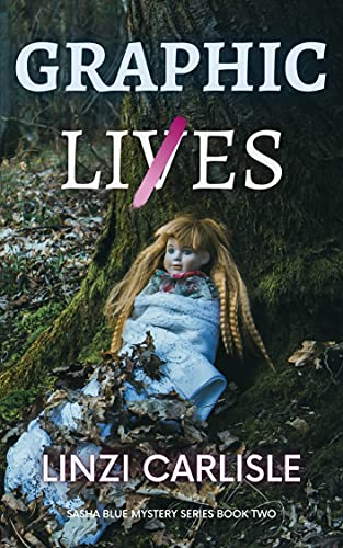 Graphic Lies: A Gripping British Psychological Mystery Thriller (The Sasha...