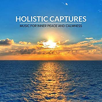 Holistic Captures - Music For Inner Peace And Calmness