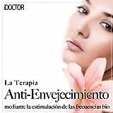 La Terapia Anti-Envejecimiento Al Estimular las Frecuencias Bio (Escuche las Frecuencias Bio 1 Vez Al Día Hasta Que Alcanzando Deseada)