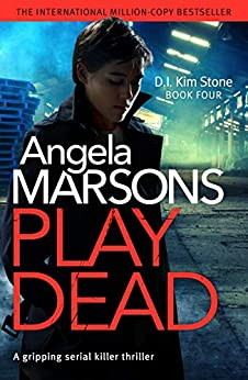 Play Dead: A gripping serial killer thriller (Detective Kim Stone Crime Thriller Series Book 4) by [Angela Marsons]