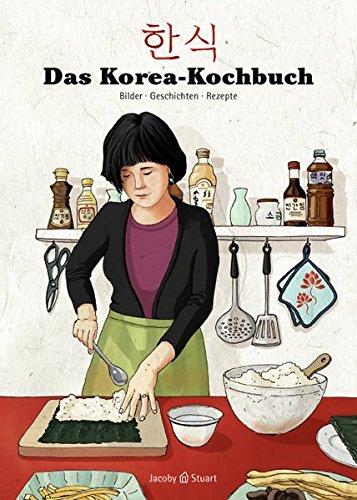 Das Korea-Kochbuch (Illustrierte Länderküchen / Bilder. Geschichten. Rezepte)