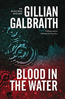 Blood in the Water: An Alice Rice Mystery: Book 1 by [Gillian Galbraith]