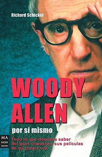 Woody allen por sí mismo: Todo lo que desearía saber sobre el genial cineasta y sus películas de...