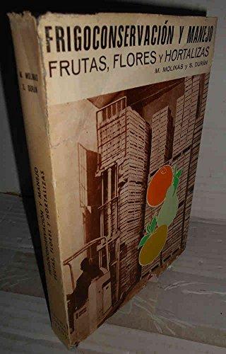 FRIGOCONSERVACIÓN Y MANEJO FRUTAS, FLORES Y HORTALIZAS. 1ª edición. Prólogo de José Llobet Mont - Ros