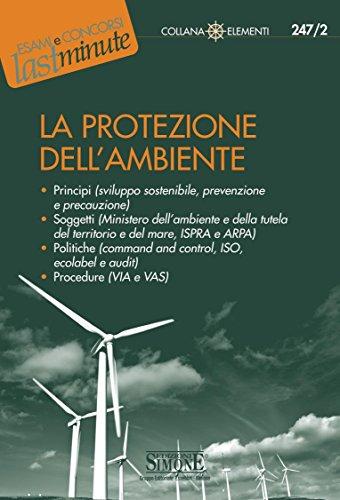 La protezione dell'ambiente: Principi (sviluppo sostenibile, prevenzione e precauzione)Soggetti (Ministero dell'ambiente e della tutela del territorio ... e audit)Procedure (VIA e VAS) (Il timone)