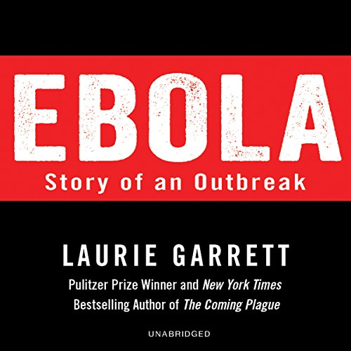 Ebola     Story of an Outbreak              By:                                                                                                                                 Laurie Garrett                               Narrated by:                                                                                                                                 Kristin Kalbli                      Length: 4 hrs and 10 mins     69 ratings     Overall 4.4