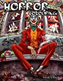 Horror Coloring Book: for Adults - A Terrifying Collection of Creepy, Spine-Chilling & Gorgeous Illustrations for Adults - Scary Gifts for.....