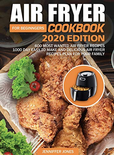 Sale!! Air Fryer Cookbook For Beginners #2020: 600 Most Wanted Air Fryer Recipes: 1000 Day Easy to M...