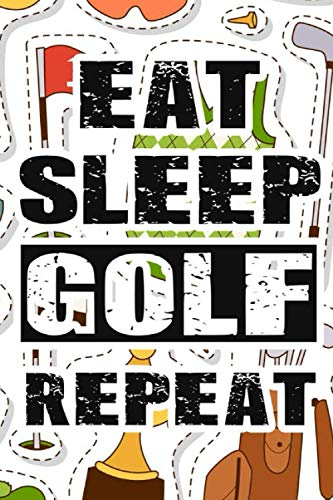 Eat Sleep Golf Repeat: Record Book And Diary Of Golfing Adventures For Hobbyists, A Memory Book And Journal Of Games And Locations -  Independently published