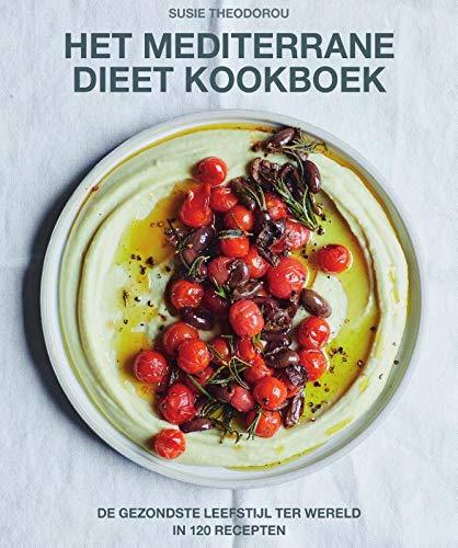 Het mediterrane dieet kookboek: de gezondste leefstijl ter wereld in 120 recepten