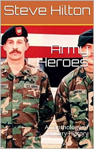 Army Heroes: An anthology of Military History (English Edition)