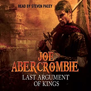 Last Argument of Kings     The First Law: Book Three              Written by:                                                                                                                                 Joe Abercrombie                               Narrated by:                                                                                                                                 Steven Pacey                      Length: 27 hrs and 3 mins     106 ratings     Overall 4.7