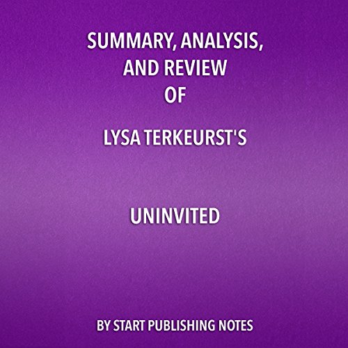 Summary, Analysis, and Review of Lysa TerKeurst's Uninvited     Living Loved When You Feel Less Than, Left Out, and Lonely              By:                                                                                                                                 Start Publishing Notes                               Narrated by:                                                                                                                                 Michael Gilboe                      Length: 26 mins     1 rating     Overall 4.0