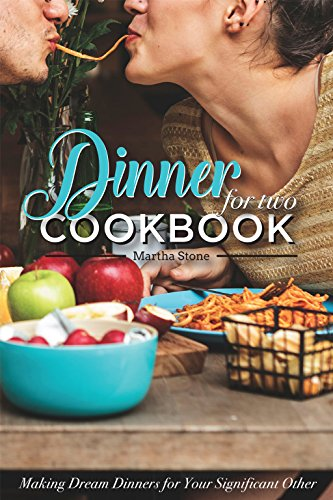 Dinners for Two Cookbook - Over 25 Dinner Party Recipes: Making Dream Dinners for Your Significant Other (English Edition)