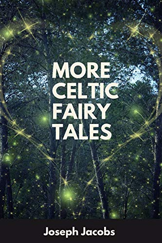 More Celtic Fairy Tales : With Original Fully Illustrated