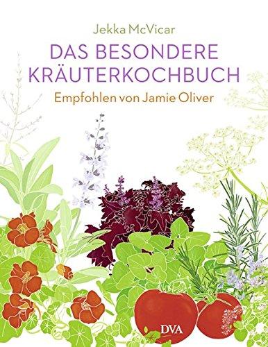Das besondere Kräuterkochbuch: Empfohlen von Jamie Oliver. - Mit einem Vorwort von Jamie Oliver