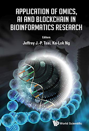 Application Of Omics, Ai And Blockchain In Bioinformatics Research (Advanced Series In Electrical An
